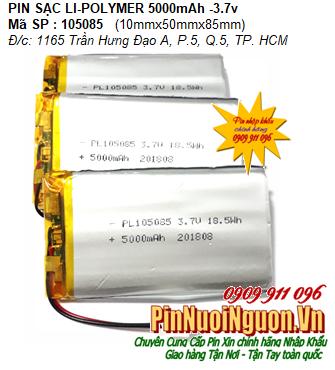 Pin Camera hành trình-Pin sạc 3.7v Li-Polymer LP-105085 (10mmx50mmx85mm) 5000mAh chính hãng có mạch sẳn| Có sẳn hàng